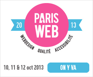 Paris Web 2013 du 10 au 12 octobre 2013. Webdesign, qualité et accessibilité. On y va !